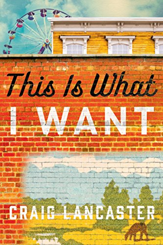 This Is What I Want by Craig Lancaster