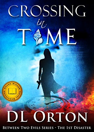 Crossing In Time: The 1st Disaster (Between Two Evils Series) by D. L. Orton