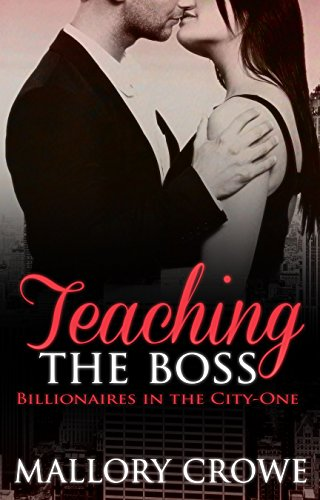 Teaching The Boss (Billionaires in the City Book 1) by Mallory Crowe