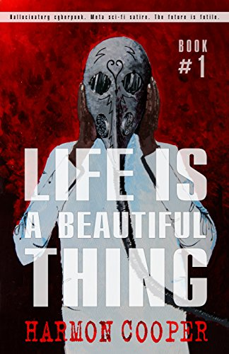 Life is a Beautiful Thing: (Book One) (Cyberpunk Science Fiction Series) by Harmon Cooper