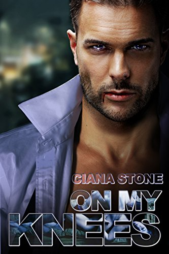On My Knees by Ciana Stone
