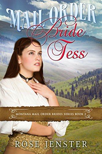 Mail Order Bride Tess: A Sweet Western Historical Romance (Montana Mail Order Brides Series Book 2) by Rose Jenster