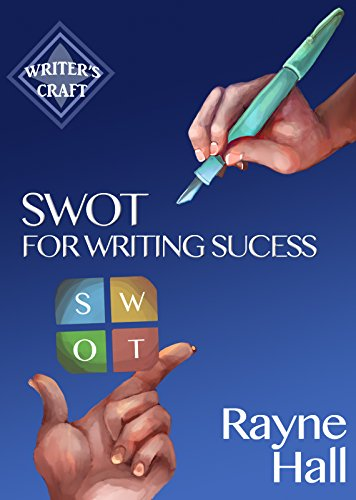 SWOT For Writing Success - Write More, Write Better, Sell More Books (Writer's Craft Book 11) by Rayne Hall