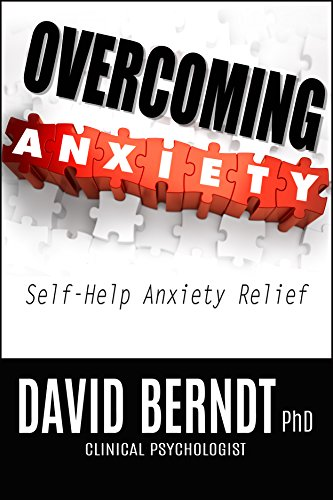 Overcoming Anxiety: Self-Help Anxiety Relief by David Berndt PhD