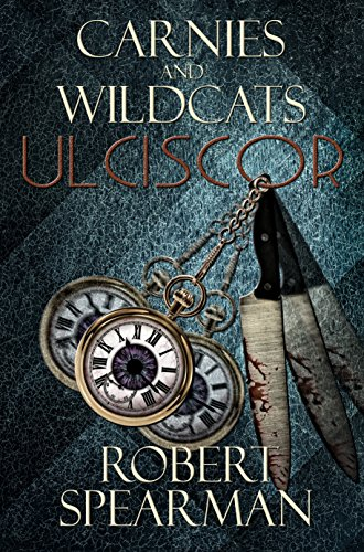 Carnies and Wildcats: Ulciscor by Robert Spearman