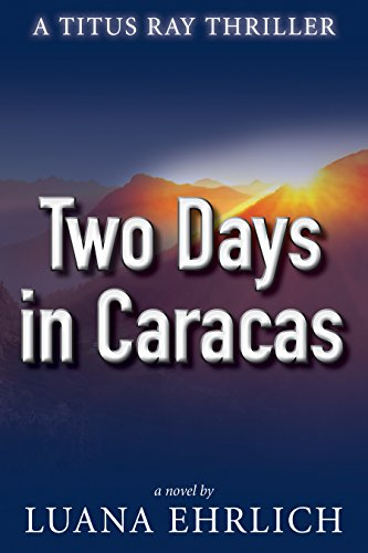 Two Days in Caracas: A Titus Ray Thriller by Luana Ehrlich