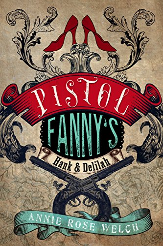 Pistol Fanny's Hank & Delilah by Annie Rose Welch