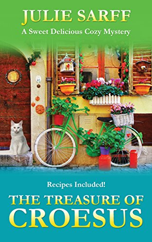 The Treasure of Croesus: Sweet Delicious Madness Cozy Mystery Series by Julie Sarff