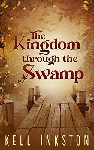 The Kingdom through the Swamp: The Courts Divided - Book 1 by Kell Inkston