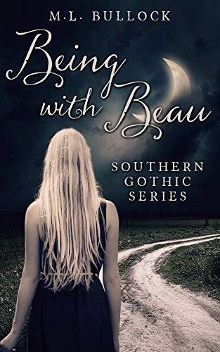 Being with Beau (Southern Gothic Series Book 1) by M.L. Bullock