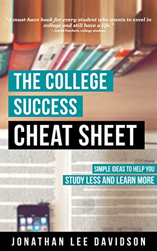 The College Success Cheat Sheet: Simple Ideas to Help You Study Less and Learn More by Jonathan Lee Davidson