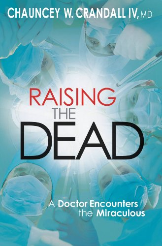 Raising the Dead: A Doctor Encounters the Miraculous by Chauncey W. Crandall