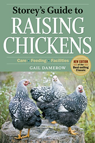 Storey's Guide to Raising Chickens, 3rd Edition: Care, Feeding, Facilities (Storey's Guide to Raising) by Gail Damerow
