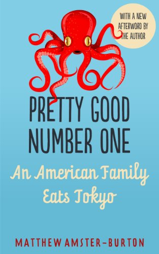 Pretty Good Number One: An American Family Eats Tokyo by Matthew Amster-Burton
