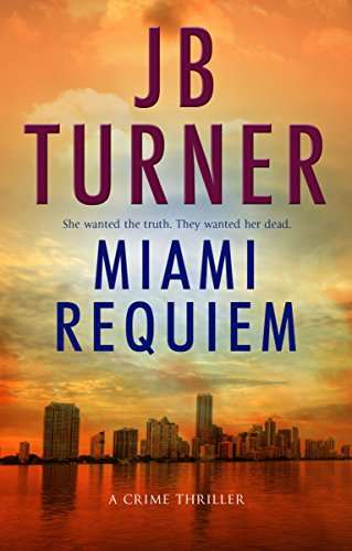 Miami Requiem: A Crime Thriller (Deborah Jones Crime Thriller Series Book 1) by J.B. Turner