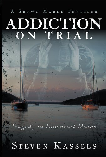 Addiction on Trial: Tragedy in Downeast Maine by Steven Kassels