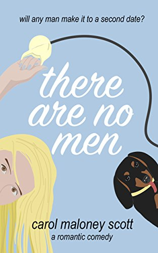 There Are No Men: A Romantic Comedy (Rom-Com on the Edge Book 1) by Carol Maloney Scott