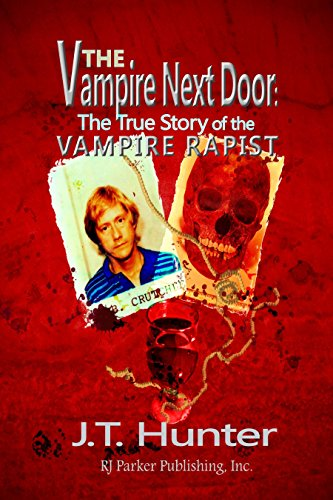 The Vampire Next Door: The True Story of John Crutchley by JT Hunter