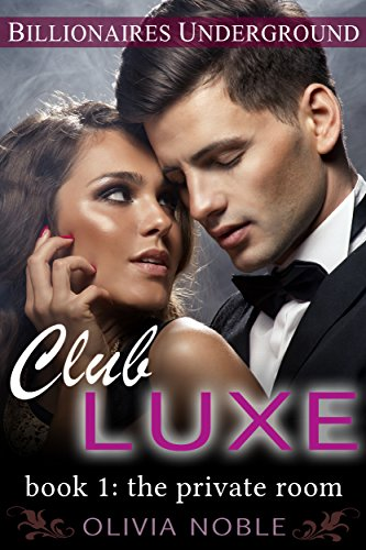 Club Luxe 1: The Private Room (Billionaires Underground : Club Luxe) by Olivia Noble
