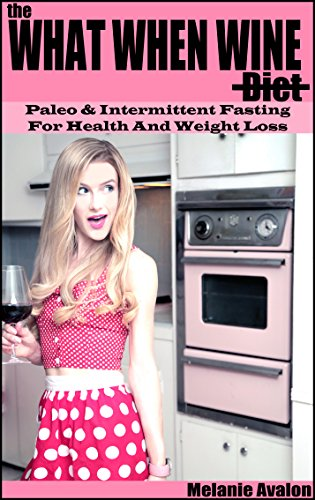 The What When Wine Diet: Paleo and Intermittent Fasting for Health and Weight Loss by Melanie Avalon