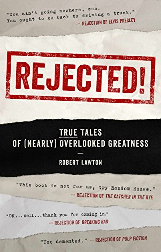 REJECTED!: True Tales of (nearly) Overlooked Greatness by Robert Lawton
