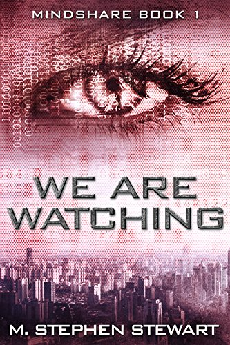 We Are Watching: Mindshare Book 1 by M. Stephen Stewart