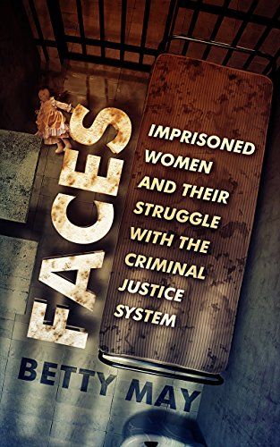 Faces: Imprisoned Women and Their Struggle with the Criminal Justice System by Betty May