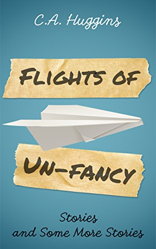 Flights of Un-Fancy by C.A. Huggins
