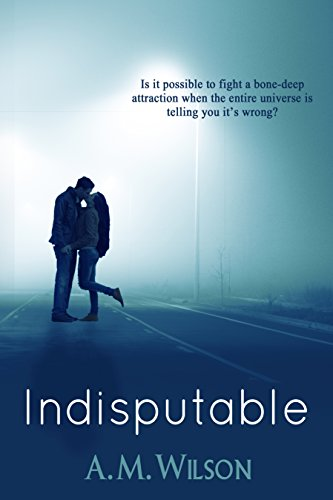 Indisputable by A.M. Wilson