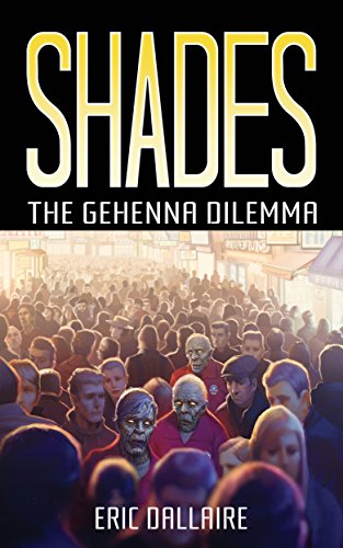 Shades: The Gehenna Dilemma (Shades Series Book 1) by Eric Dallaire