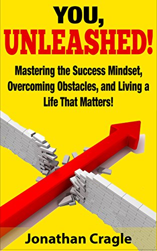 YOU, UNLEASHED!: Mastering the Success Mindset, Overcoming Obstacles, and Living a Life That Matters! by Jonathan Cragle
