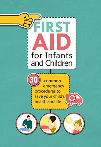 First Aid for Infants and Children: 30 Common Emergency Procedures to Save Your Child's Health and Life by Mikolaj Laski