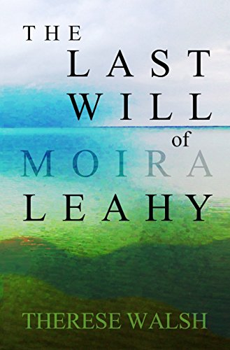 The Last Will of Moira Leahy: a novel by Therese Walsh