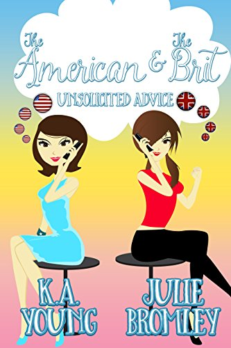 The American and The Brit: Unsolicited Advice by K.A. Young