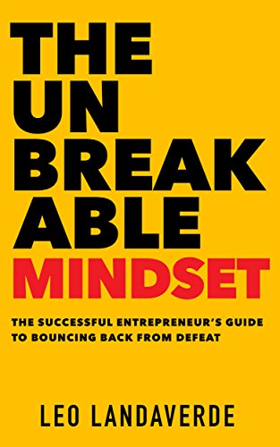 The Unbreakable Mindset: The Successful Entrepreneur's Guide to Bouncing Back from Defeat by Leo Landaverde