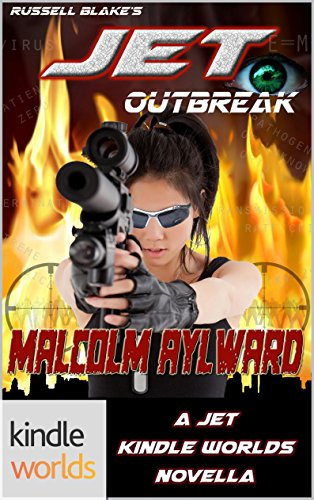 JET: Outbreak (Kindle Worlds Novella) by Malcolm Aylward