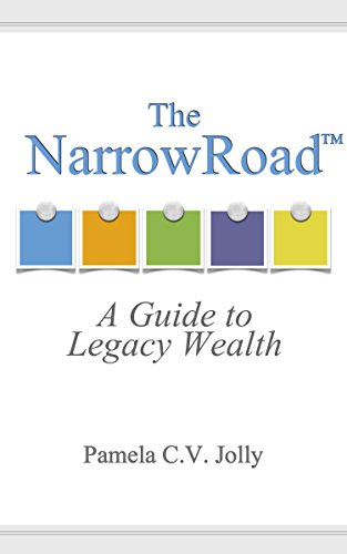 The NarrowRoadTM: A Guide to Legacy Wealth by Pamela Jolly