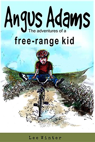 Angus Adams - the adventures of a free-range kid by Lee Winter