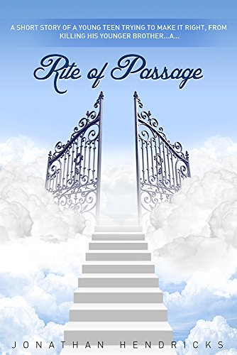 Rite of Passage: A Short Story of A Young Teen Trying to Make it Right, from Killing his Younger Brother. by Jonathan W. Hendricks