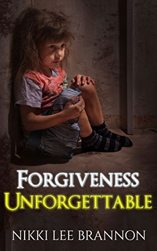 Forgiveness Unforgettable by Nikki Lee Brannon