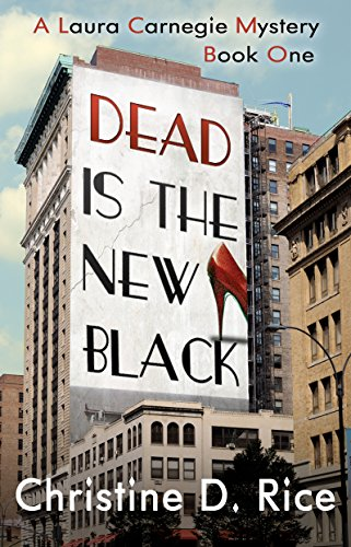 Dead Is the New Black: (A Fashion Cozy Mystery) (Laura Carnegie Mysteries Book 1) by Christine D. Rice