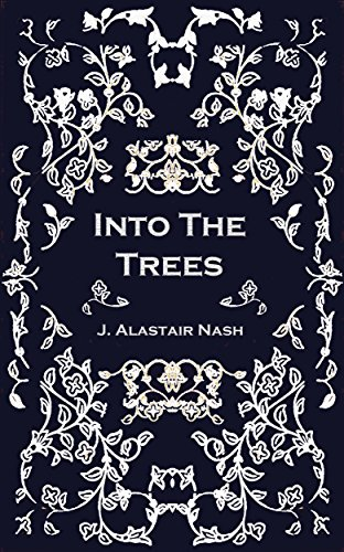 Into The Trees by J. Alastair Nash