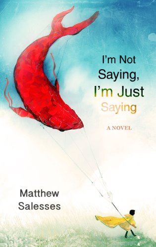 I'm Not Saying, I'm Just Saying by Matthew Salesses