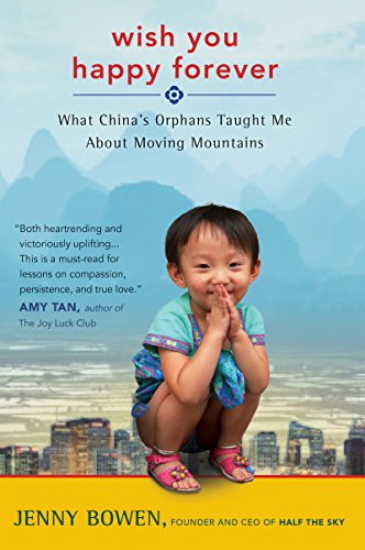 Wish You Happy Forever: What China's Orphans Taught Me About Moving Mountains by Jenny Bowen