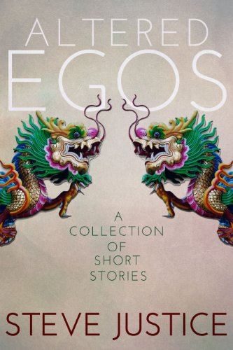 Altered Egos: A Collection of Short Stories by Steve Justice