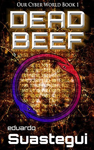 DEAD BEEF (Our Cyber World Book 1) by Eduardo Suastegui