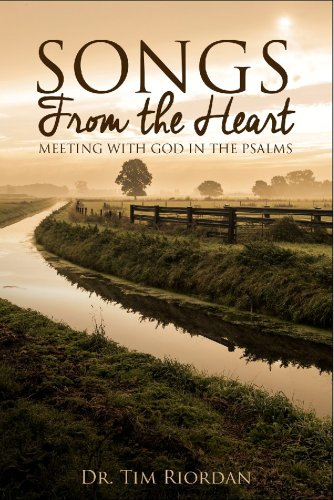 Songs From the Heart: Meeting with God in the Psalms - A Bible Study and Devotional Guide by Tim Riordan