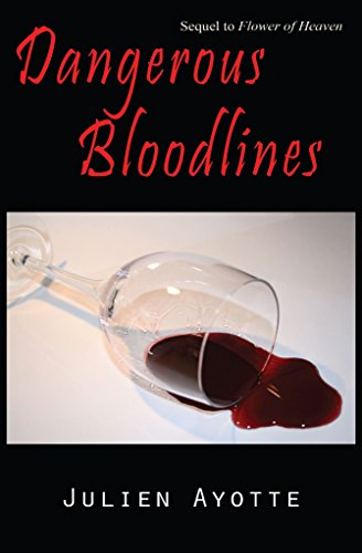 Dangerous Bloodlines: Sequel to Flower of Heaven by Julien Ayotte