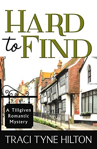 Hard to Find: (A Plain Jane Mystery Spin Off Series) A Tillgiven Romantic Mystery by Traci Tyne Hilton