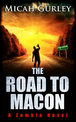 The Road to Macon: A Zombie Novel by Micah Gurley